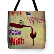 Love The Wine Your With Tote Bag