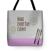 Make Every Day Count Tote Bag
