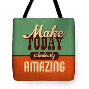 Make Today Ridiculously Amazing Tote Bag