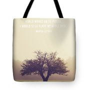 Martin Luther Apple Tree Quote Tote Bag
