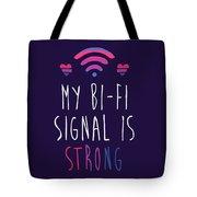 My Bi-fi Signal Is Strong Tote Bag