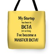 My Startup Has Been In Beta For So Long, I've Become A Master Beta Tote Bag