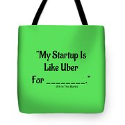 My Startup Is Like Uber For _________. Tote Bag