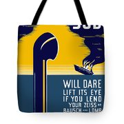 No Enemy Sub Will Dare Lift Its Eye Tote Bag