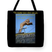 No Matter How Slow You Go Tote Bag
