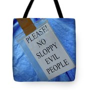 No Sloppy Evil People Tote Bag