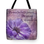 No Winter Lasts Forever Tote Bag