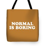 Normal Is Boring Simply Inspired Series 016 Tote Bag
