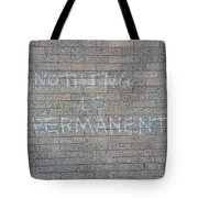 Nothing Is Permanent Tote Bag