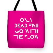 Only Dead Fish Go With The Flow - Motivational And Inspirational Quote 3 Tote Bag