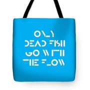 Only Dead Fish Go With The Flow - Motivational And Inspirational Quote Tote Bag