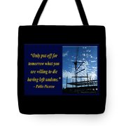 Only Put Off Tomorrow What You Are Willing Tote Bag