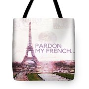 Paris Eiffel Tower Typography Montage Collage - Pardon My French  Tote Bag