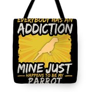 Parrot Addiction Funny Farm Animal Lover Tote Bag