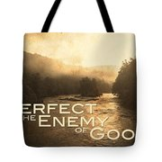 Perfect Is The Enemy Of Good Tote Bag