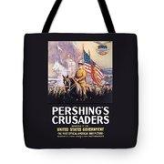 Pershing's Crusaders -- Ww1 Propaganda Tote Bag