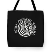 Physics Is Theoretical But The Fun Is Real Tote Bag