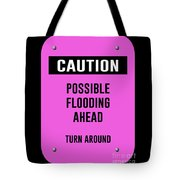 Possible Flooding Ahead Tote Bag