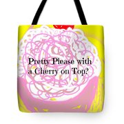 Pretty Please With A Cherry On Top Tote Bag