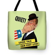 Quiet - Loose Talk Can Cost Lives  Tote Bag
