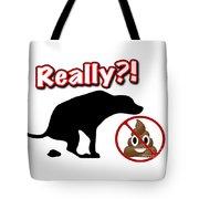 Really No Poop Tote Bag by Kathy Tarochione