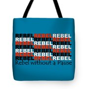 Rebel Without A Pause Tote Bag