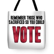 Remember Those Who Sacrificed So You Could Vote Tote Bag