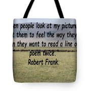 Robert Frank Quote Tote Bag