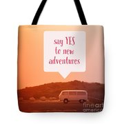 Say Yes To New Adventures Tote Bag