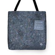 Shame Kills Love Tote Bag