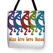 Sing Live Love Dance Tribal Kokopelli Tote Bag
