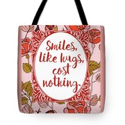 Smiles, Like Hugs, Cost Nothing Tote Bag
