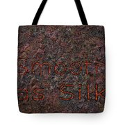 Smooth As Silk Tote Bag by James W Johnson