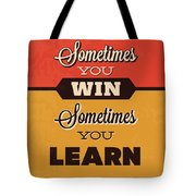 Sometimes You Win Sometimes You Learn Tote Bag