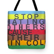Stop Hating Others Because Of Their Skin Color Tote Bag