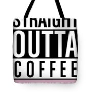 Straight Outta Coffee Tote Bag