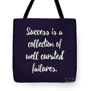 Success Is A Collection Of Well Curated Failures Tote Bag