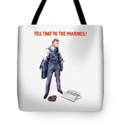 Tell That To The Marines  Tote Bag by War Is Hell Store