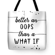 Text Art Better An Oops Than A What If Tote Bag