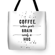 Text Art Coffee - When Your Brain Needs A Hug Tote Bag