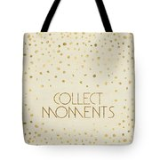 Text Art Collect Moments - Glittering Gold Tote Bag