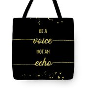 Text Art Gold Be A Voice Not An Echo Tote Bag