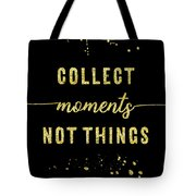 Text Art Gold Collect Moments Not Things Tote Bag