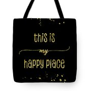 Text Art Gold This Is My Happy Place Tote Bag