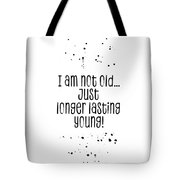 Text Art I Am Not Old, Just Longer Lasting Young Tote Bag