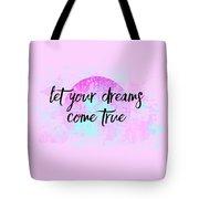 Text Art Let Your Dreams Come True Tote Bag