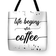Text Art Life Begins After Coffee Tote Bag