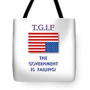 Tgif  Government Is Failing Tote Bag
