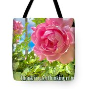 Thank You For Thinking Of Me- Rose Tote Bag