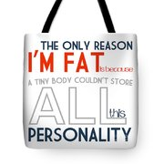 The Only Reason I'm Fat Quote Tote Bag